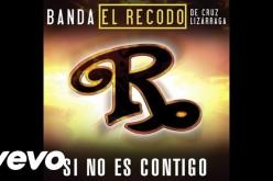 """""""Si No es Contigo"""" de la banda El Recodo Cruz Lizárraga, para enamorados"""