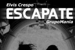 Elvis Crespo y el grupo Manía estrenan Escapate. !Aprieta y ponte a Gozar!