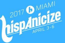Hispanicize 2017, el evento de medios más grande de EE.UU comienza en Miami
