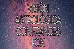 Visión Astrológica con Frances Fox: del 31 de julio al 6 de agosto de 2017